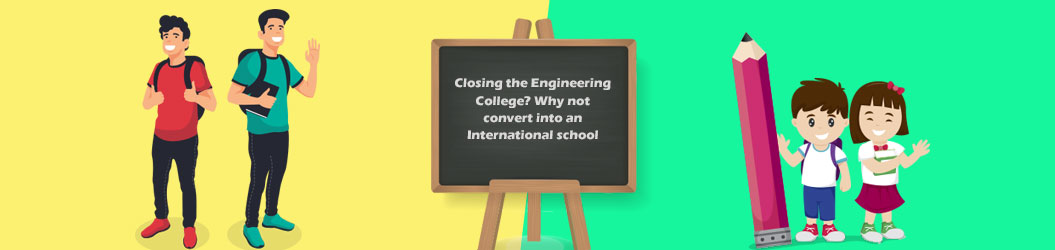 Closing_the_Engineering College? Why_not_convert_into_an_International_school?